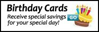 Subscribe to Birthday Cards. Receive special savings for your special day!